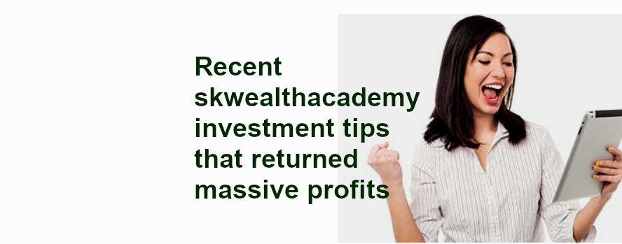 skwealthacademy patron only investment tips return massive profits in just three weeks
