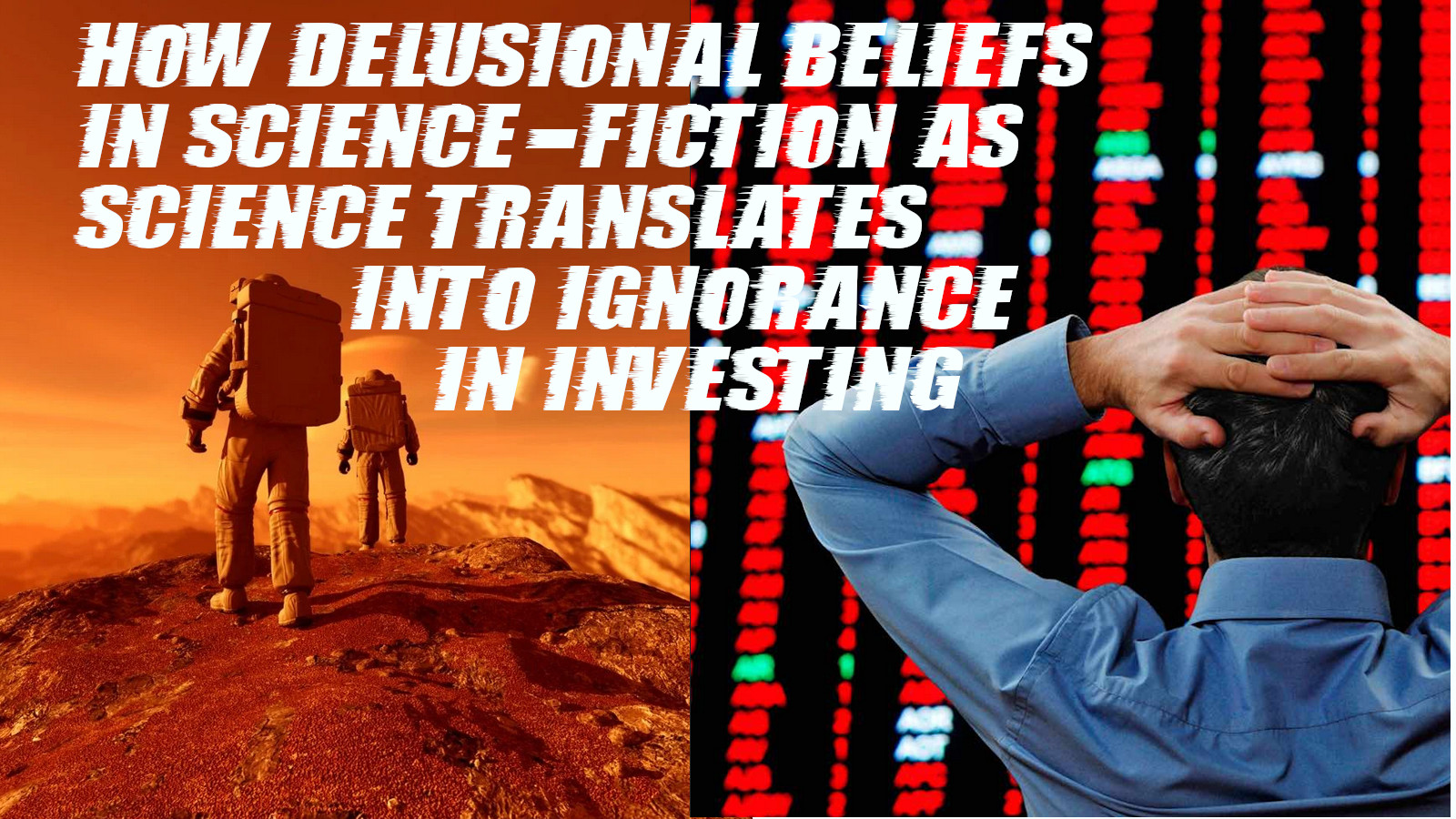 delusional beliefs in science fiction as science translates into investment ignorance